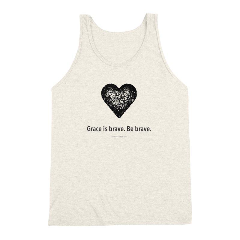 Grace is brave. Be brave. (heart) Men's Triblend Tank by Chris Kratzer Artist Shop