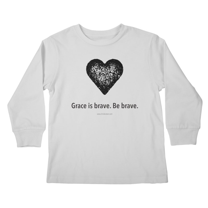 Grace is brave. Be brave. (heart) Kids Longsleeve T-Shirt by Chris Kratzer Artist Shop