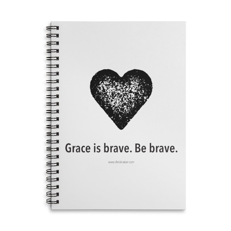 Grace is brave. Be brave. (heart) Accessories Lined Spiral Notebook by Chris Kratzer Artist Shop