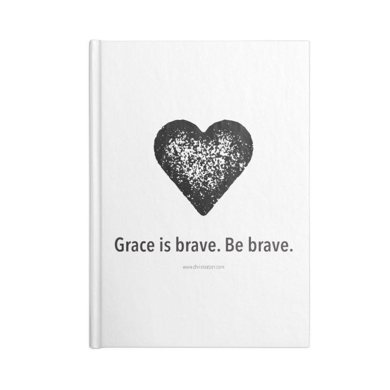 Grace is brave. Be brave. (heart) Accessories Blank Journal Notebook by Chris Kratzer Artist Shop