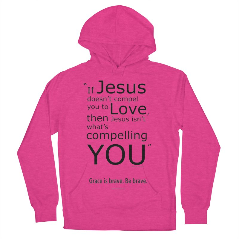 Grace is brave. Be brave. (compel) Women's French Terry Pullover Hoody by Chris Kratzer Artist Shop