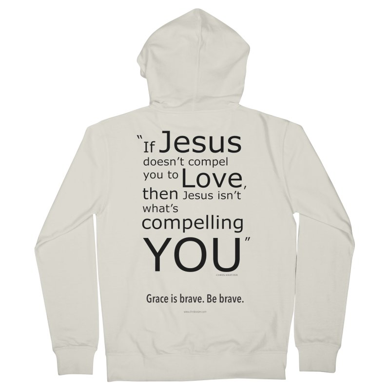 Grace is brave. Be brave. (compel) Women's French Terry Zip-Up Hoody by Chris Kratzer Artist Shop