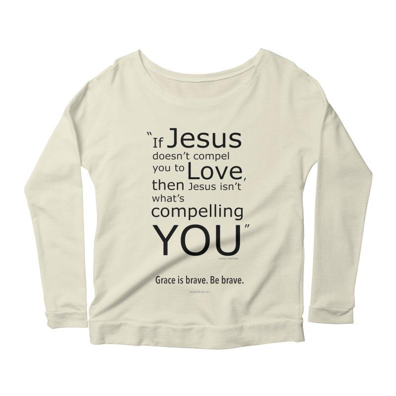 Grace is brave. Be brave. (compel) Women's Scoop Neck Longsleeve T-Shirt by Chris Kratzer Artist Shop