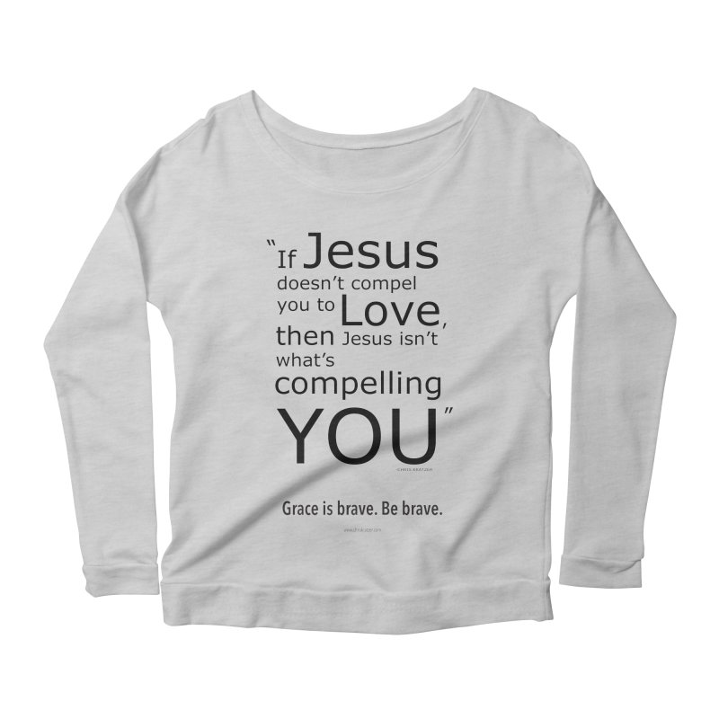 Grace is brave. Be brave. (compel) Women's Longsleeve Scoopneck  by Chris Kratzer Artist Shop