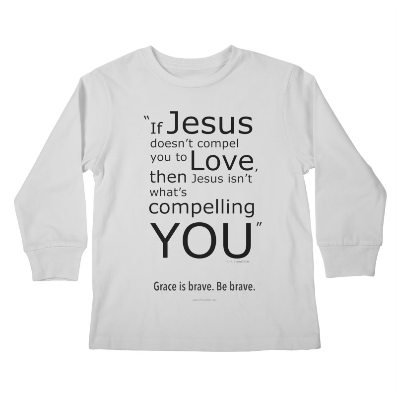 Grace is brave. Be brave. (compel) Kids Longsleeve T-Shirt by Chris Kratzer Artist Shop