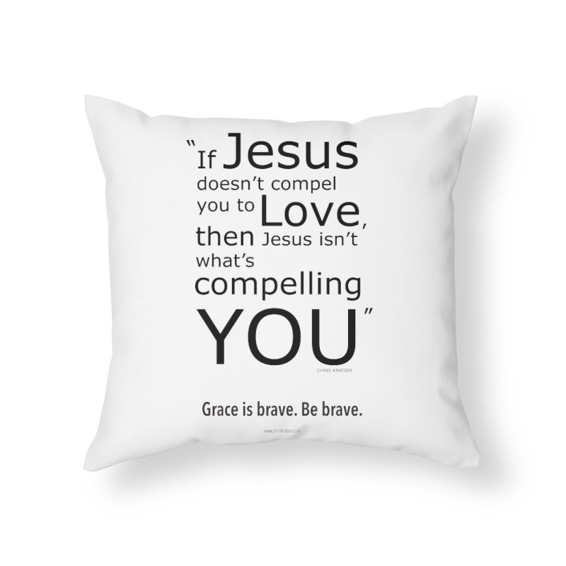 Grace is brave. Be brave. (compel) Home Throw Pillow by Chris Kratzer Artist Shop