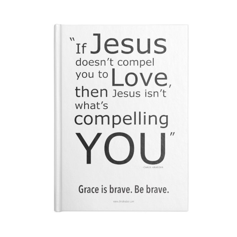 Grace is brave. Be brave. (compel) Accessories Lined Journal Notebook by Chris Kratzer Artist Shop