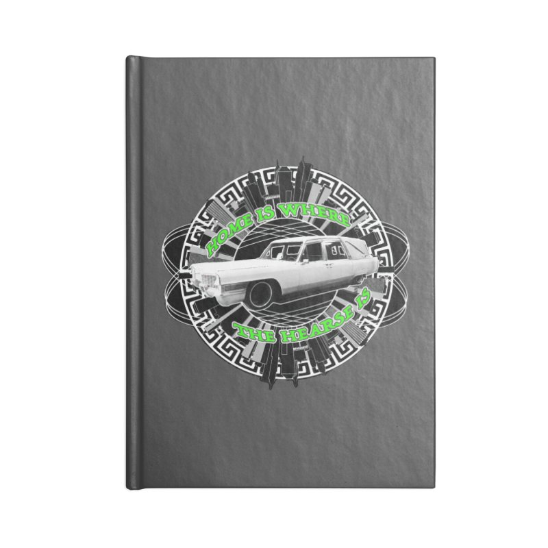 Home is Where the Hearse Is Accessories Lined Journal Notebook by Clare Bohning's Shop