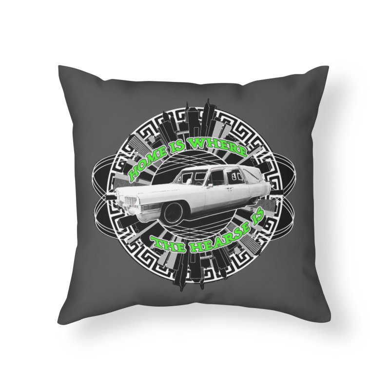 Home is Where the Hearse Is Home Throw Pillow by Clare Bohning's Shop