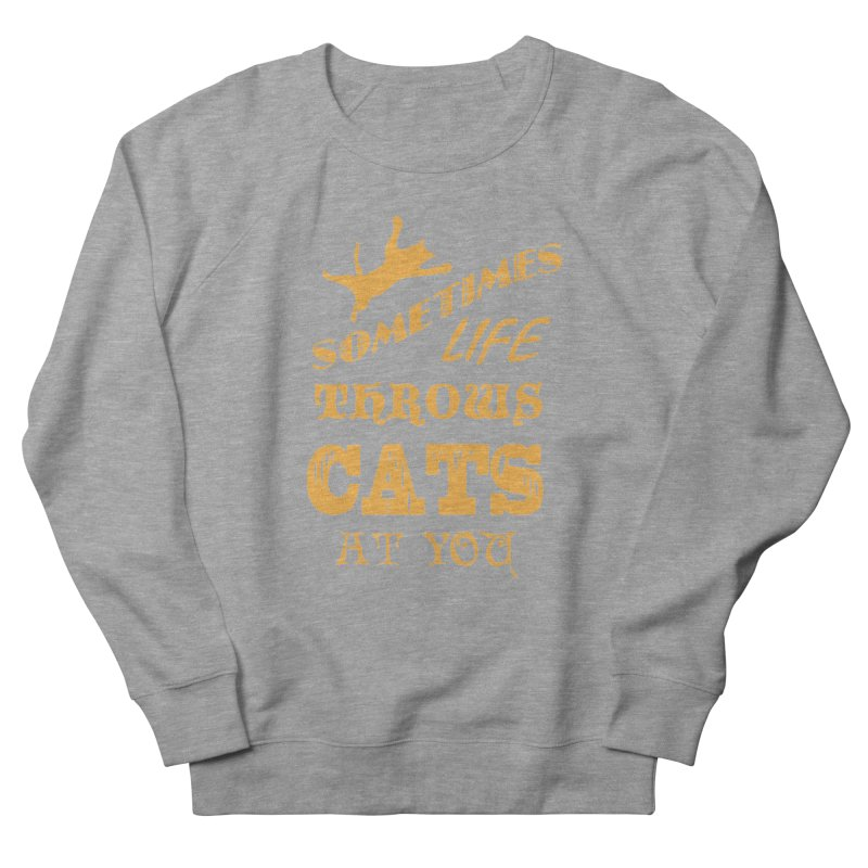 Sometimes Life Throws Cats At You Men's French Terry Sweatshirt by Clare Bohning's Shop