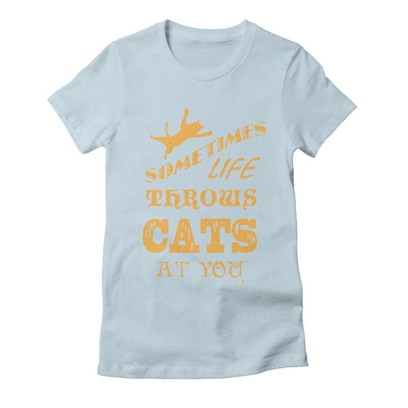 Sometimes Life Throws Cats At You Women's Fitted T-Shirt by Clare Bohning's Shop