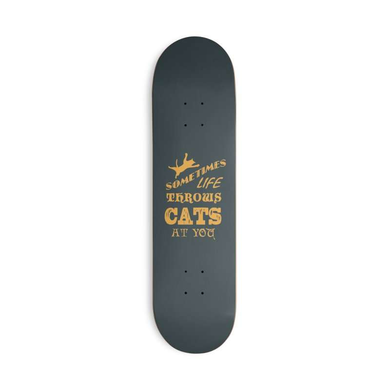 Sometimes Life Throws Cats At You Accessories Deck Only Skateboard by Clare Bohning's Shop