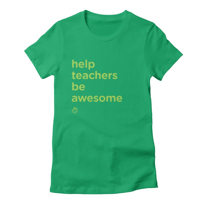 Help Teachers Be Awesome Women's Fitted T-Shirt by Classkick's Artist Shop