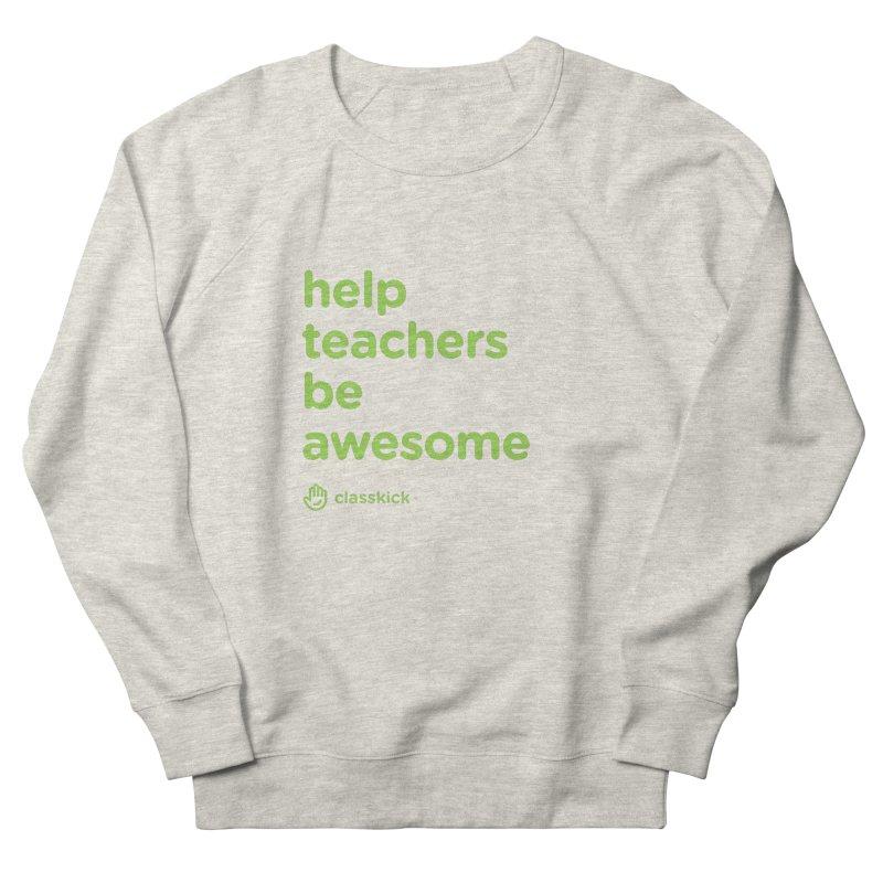 Help Teachers Be Awesome Women's French Terry Sweatshirt by Classkick's Artist Shop