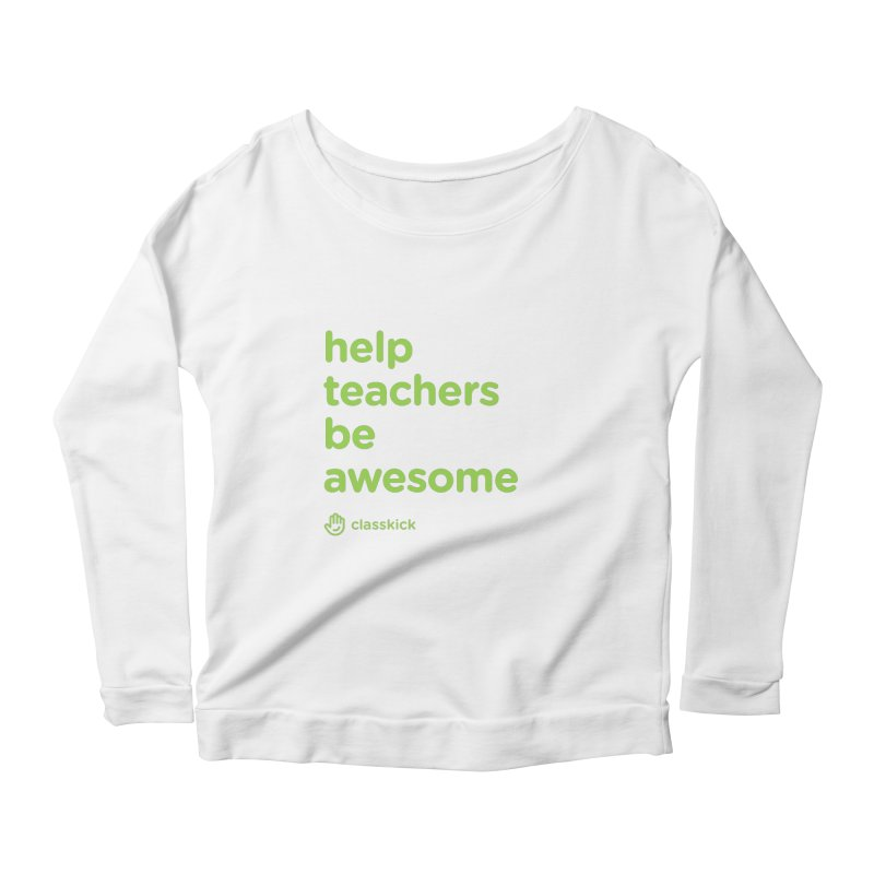 Help Teachers Be Awesome Women's Scoop Neck Longsleeve T-Shirt by Classkick's Artist Shop