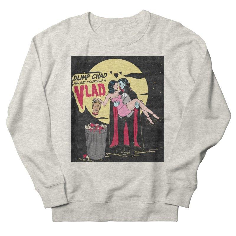 Dump Chad And Get Yourself A Vlad Women's Sweatshirt by classycreeps's Artist Shop