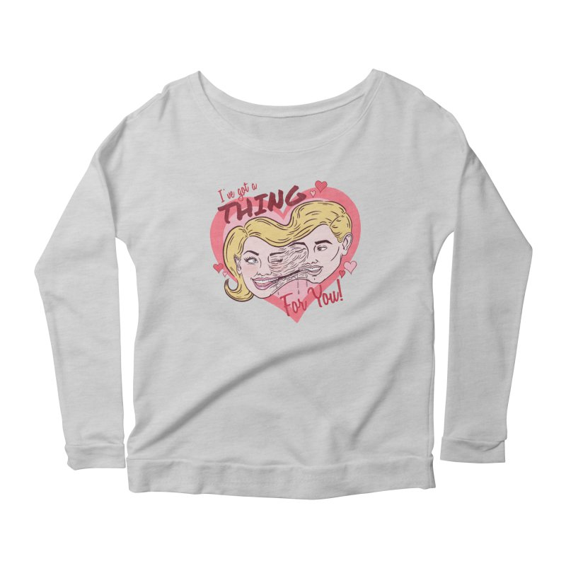 I've Got a THING for you! Women's Longsleeve T-Shirt by classycreeps's Artist Shop