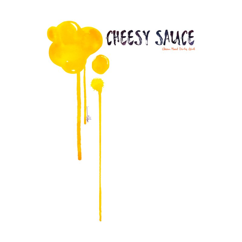 Cheesy Sauce  by Clean Food Dirty Girl's Merch