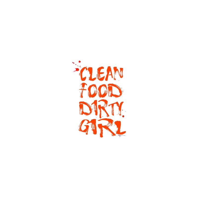 Clean Food Dirty Girl  by Clean Food Dirty Girl's Merch