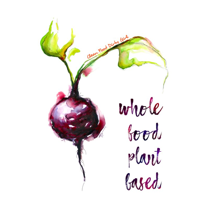Beet - Whole Food Plant Based by Clean Food Dirty Girl's Merch
