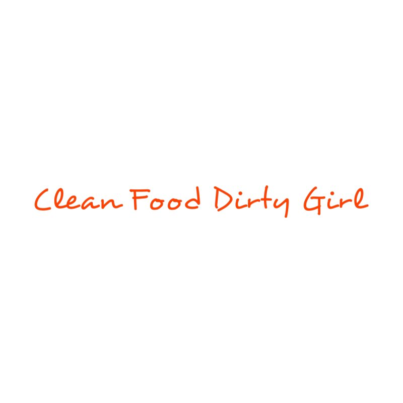 Clean Food Dirty Girl Official Logo by Clean Food Dirty Girl's Merch
