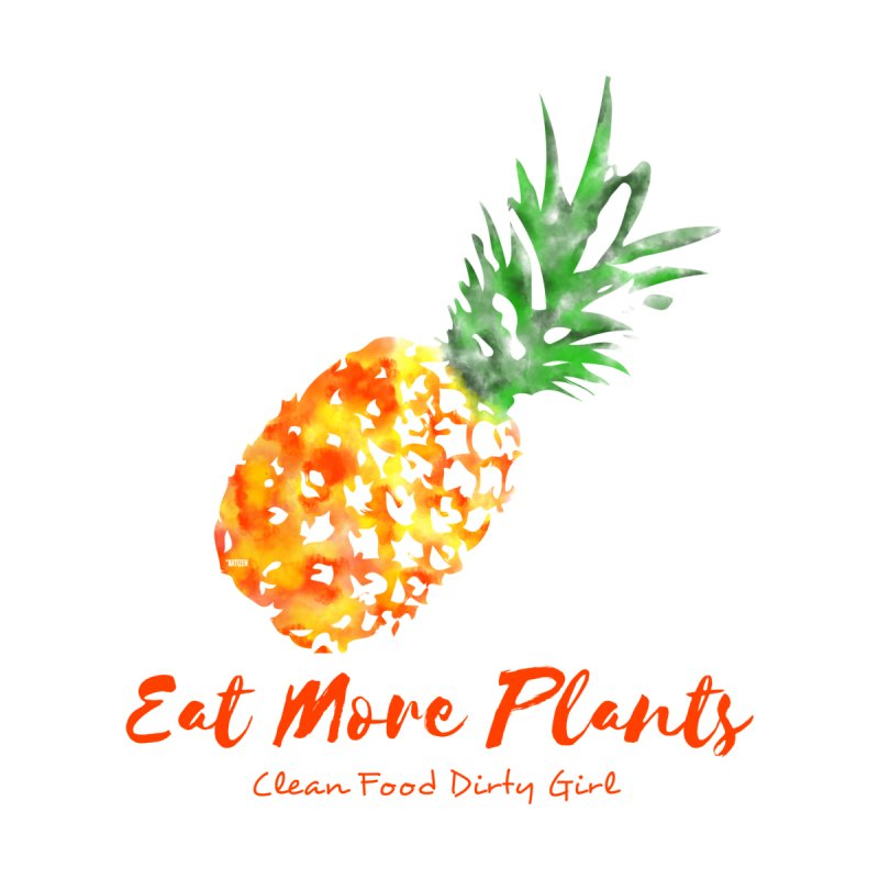 Eat More Plants by Clean Food Dirty Girl's Official Merch