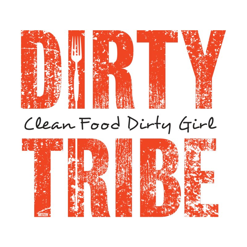 Dirty Tribe by Clean Food Dirty Girl's Official Merch