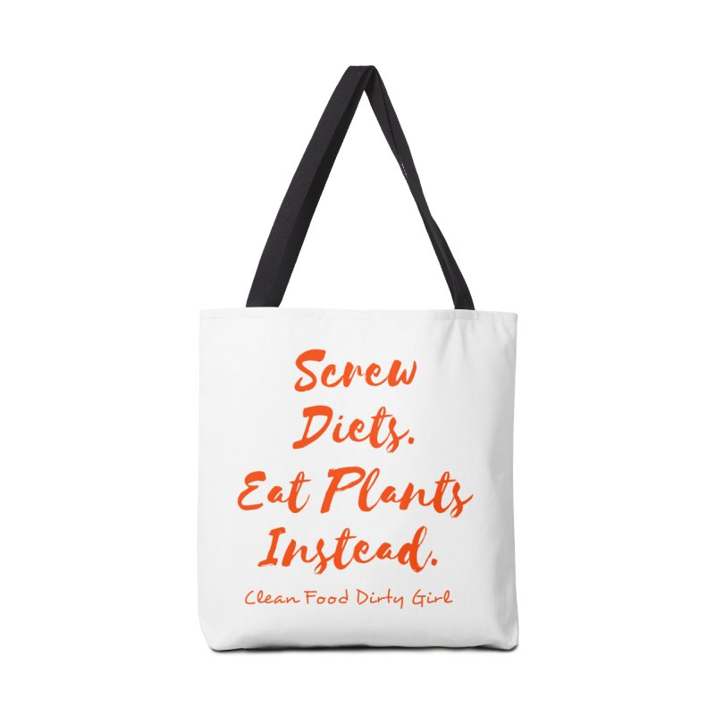 Screw Diets. Eat Plants Instead. Accessories Tote Bag Bag by Clean Food Dirty Girl's Official Merch