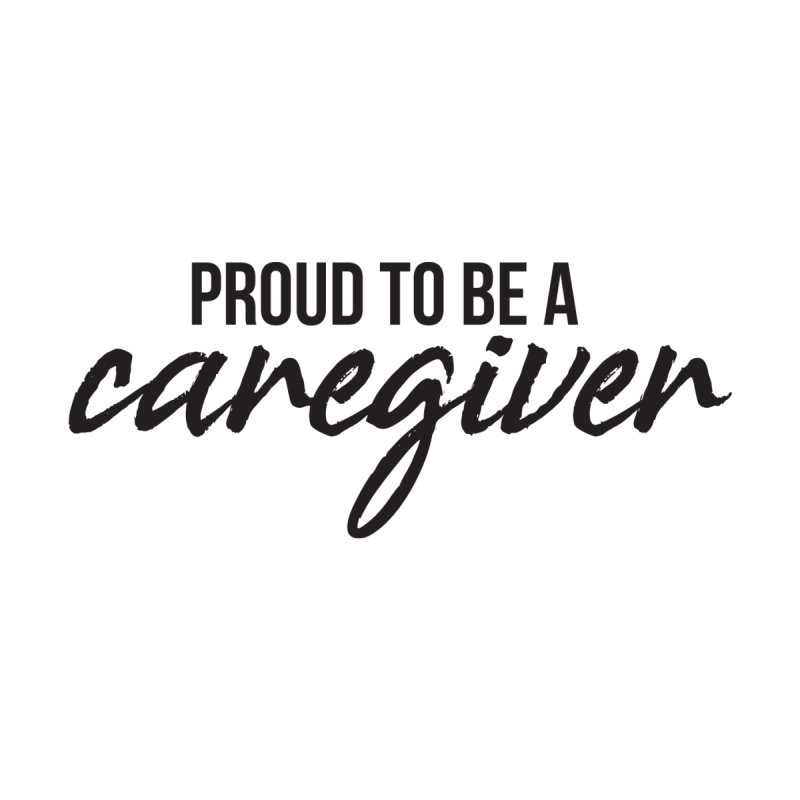 Proud to be a Caregiver Women's T-Shirt by Cleverly Changing Shop