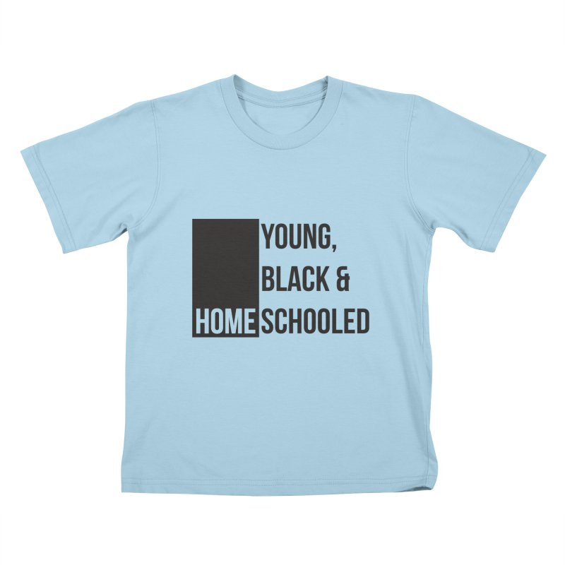 Young, Black and Homeschooled Kids T-Shirt by Cleverly Changing Shop