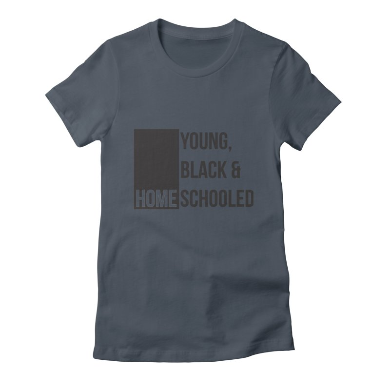 Young, Black and Homeschooled Women's T-Shirt by Cleverly Changing Shop