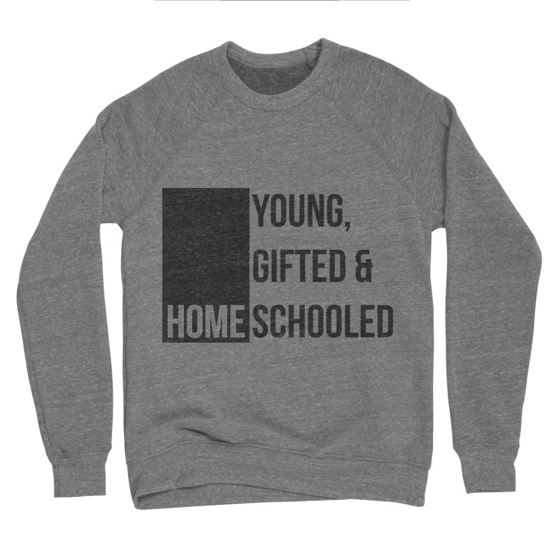 Young, Gifted and Homeschooled Men's Sweatshirt by Cleverly Changing Shop
