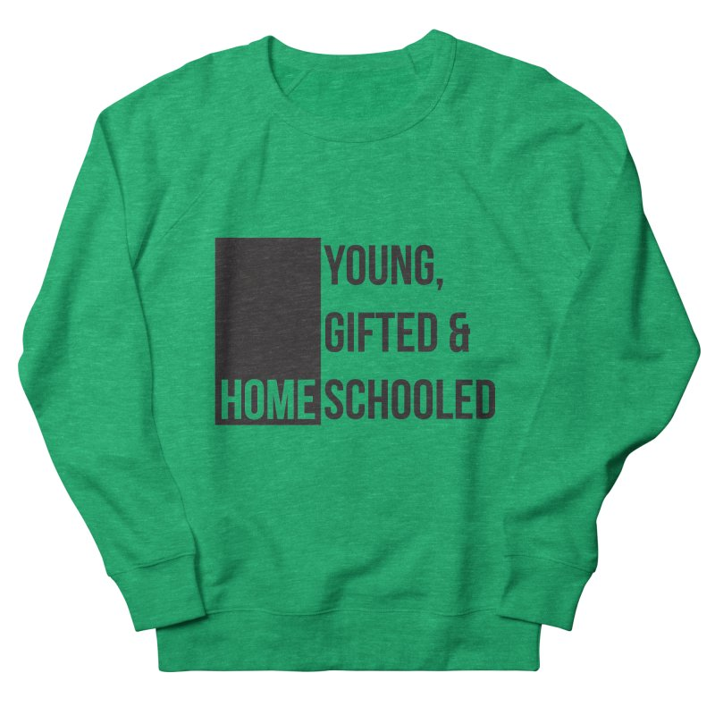 Young, Gifted and Homeschooled Women's Sweatshirt by Cleverly Changing Shop