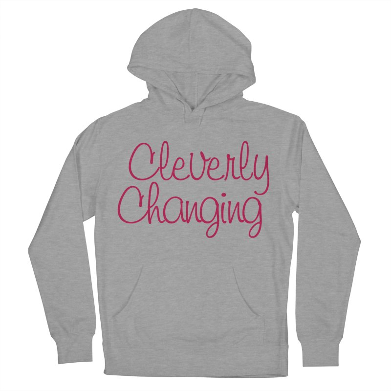 Clever Tee Women's French Terry Pullover Hoody by Cleverly Changing Shop