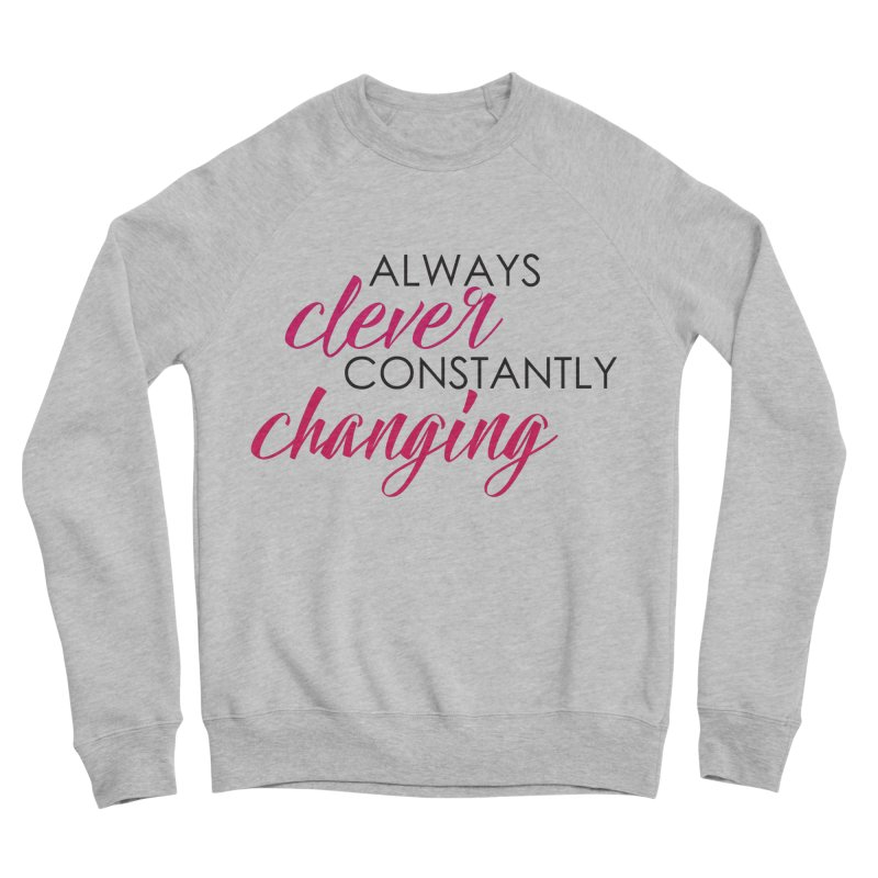 Always Clever Women's Sponge Fleece Sweatshirt by Cleverly Changing Shop