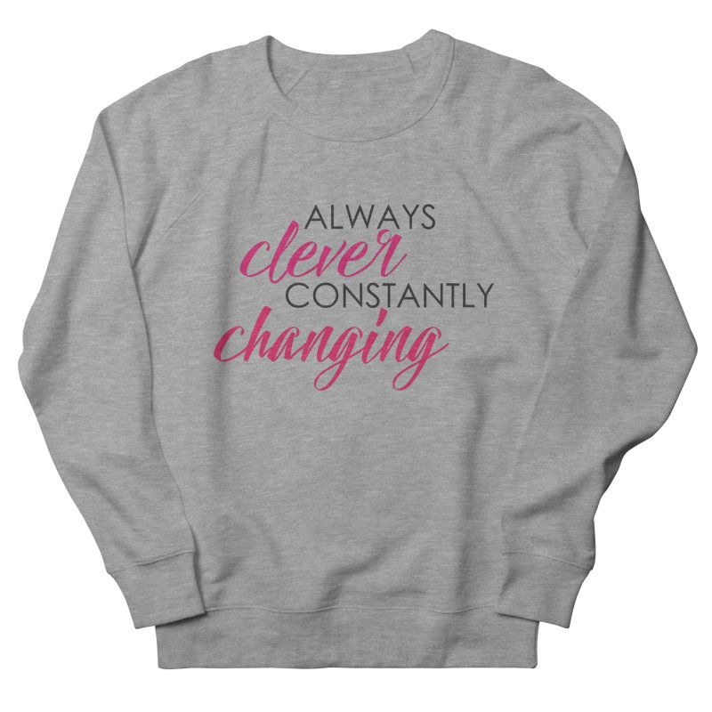 Always Clever Women's French Terry Sweatshirt by Cleverly Changing Shop