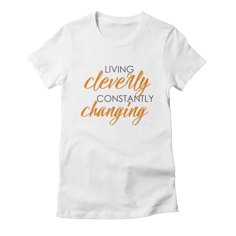 Living Women's Fitted T-Shirt by Cleverly Changing Shop