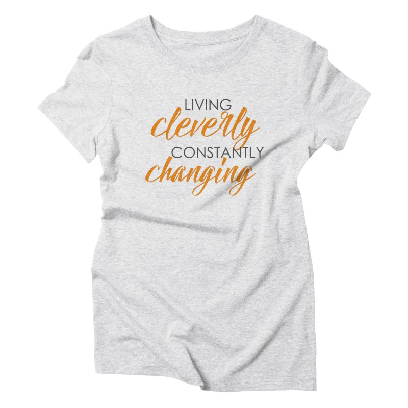 Living Women's Triblend T-Shirt by cleverlychanging's Shop