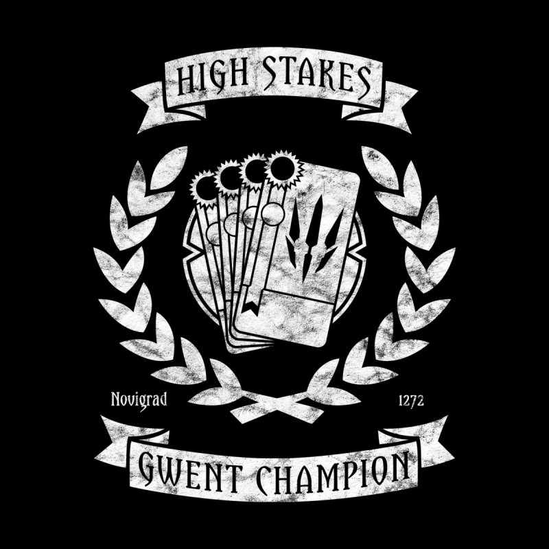 High Stakes Gwent Champion by Clever Name Designs @ Threadless