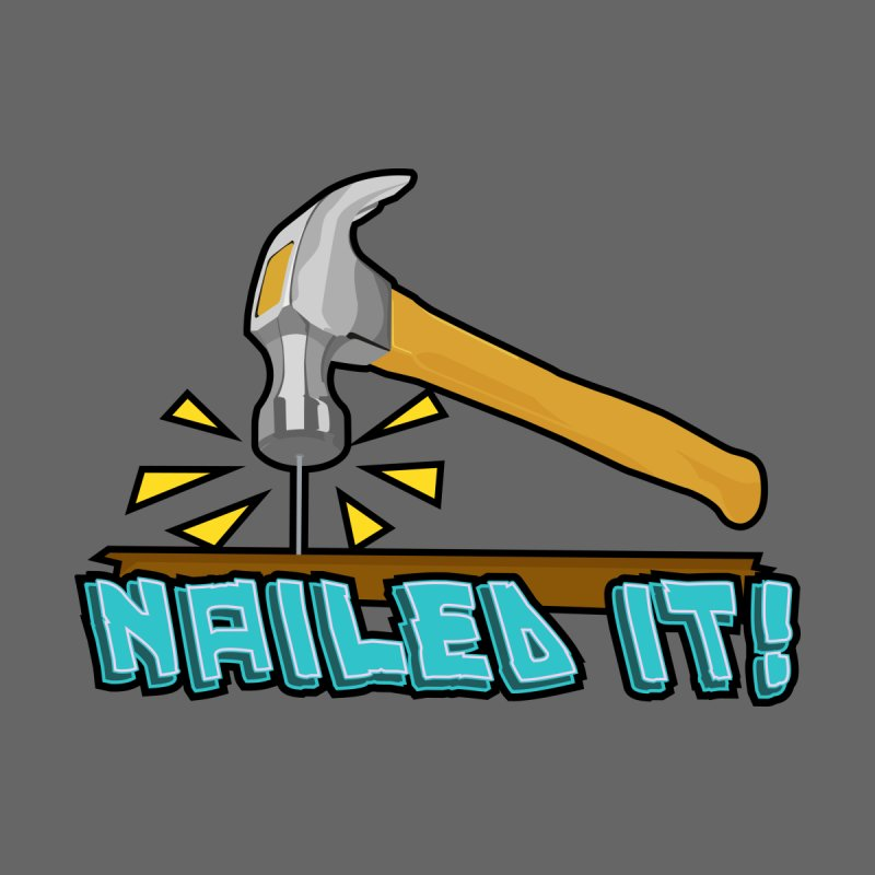 Nailed It! by Clever Name Designs @ Threadless