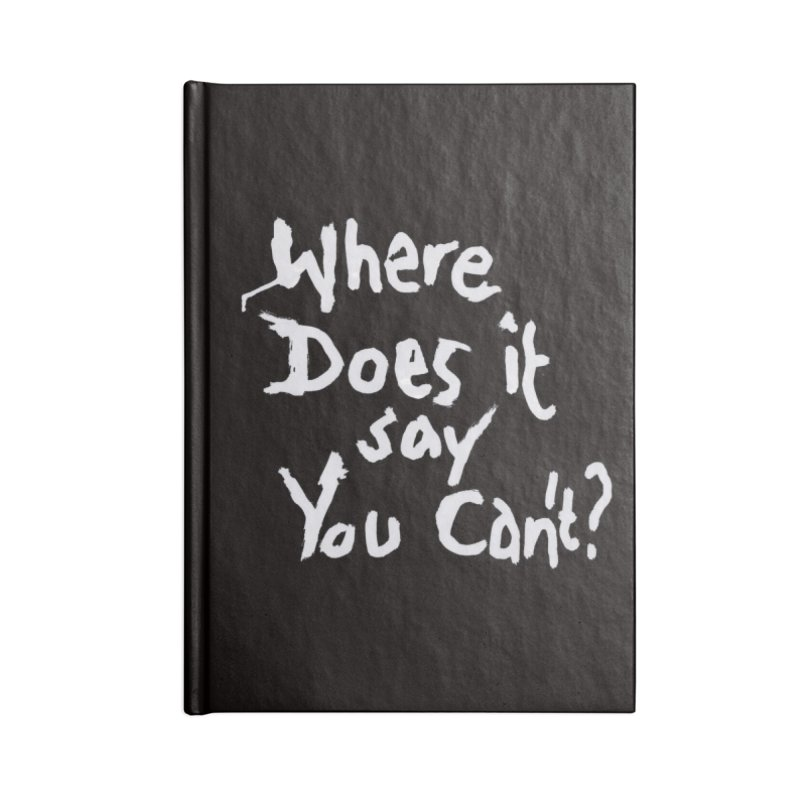 Where Does it Say You Can't? (white) Accessories Notebook by Clive Barker