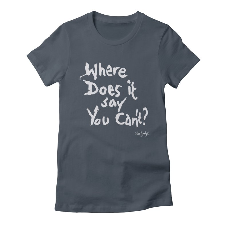 Where Does it Say You Can't? (white) Women's T-Shirt by Clive Barker