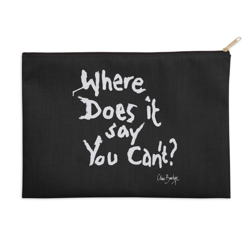 Where Does it Say You Can't? (white) Accessories Zip Pouch by Clive Barker