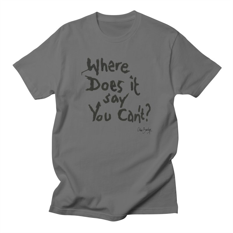 Where Does it Say You Can't? (black) Men's T-Shirt by Clive Barker