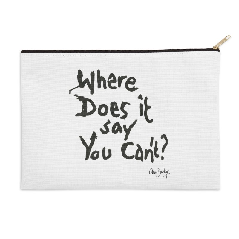 Where Does it Say You Can't? (black) Accessories Zip Pouch by Clive Barker