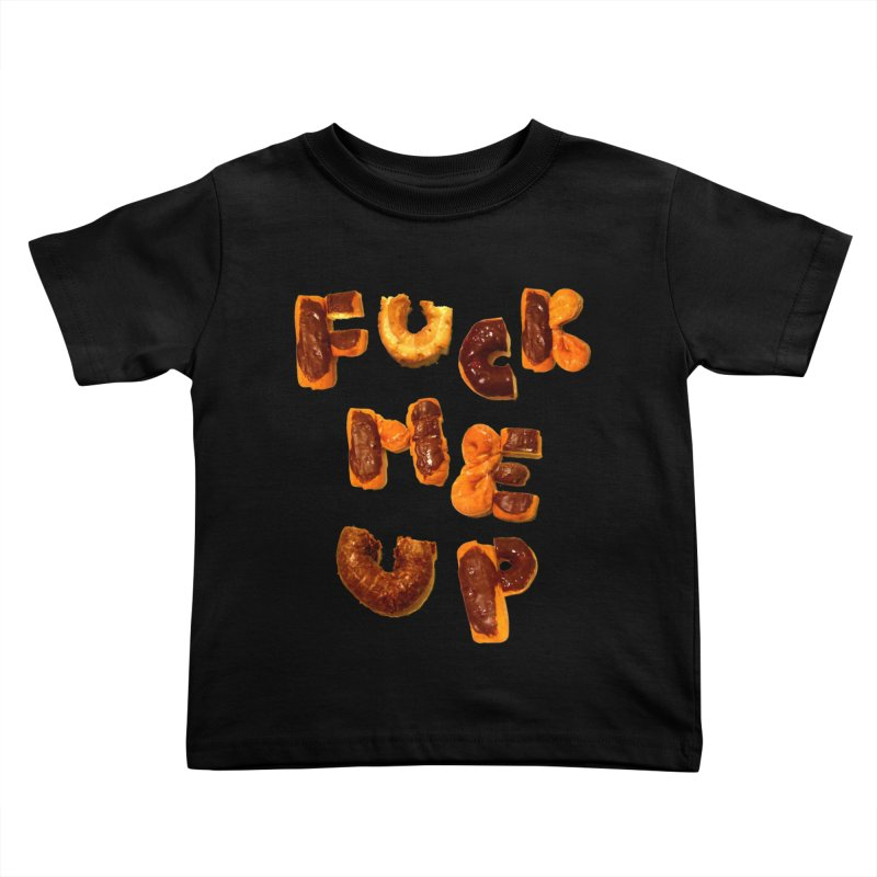 Fuck Me Up Kids Toddler T-Shirt by cloudnumber9's Artist Shop