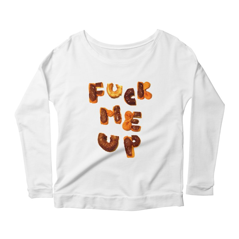Fuck Me Up Women's Longsleeve Scoopneck  by cloudnumber9's Artist Shop