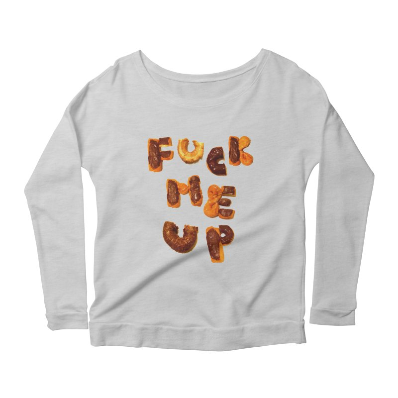 Fuck Me Up Women's Longsleeve Scoopneck  by cloudnumber9's Artist Shop