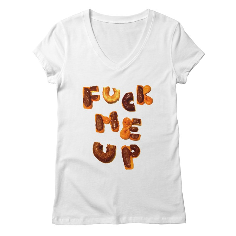 Fuck Me Up Women's V-Neck by cloudnumber9's Artist Shop