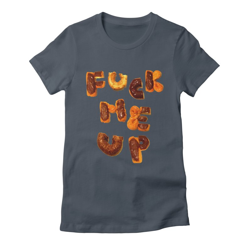 Fuck Me Up Women's Fitted T-Shirt by cloudnumber9's Artist Shop